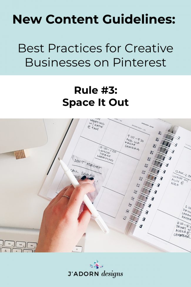 New 2020 Pinterest Guidelines: Space out your pins further than before, at least 7 days between repeated content. You can still pin the same content to multiple boards, just use fewer boards and spread out the intervals further!